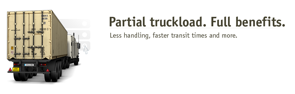 Partial truckload. Full benefits. Less handling, faster transit times and more.